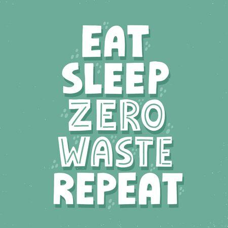Illustration pour Eat sleep zero waste repeat quote. HAnd drawn vector lettering for t shirt, banner, poster - image libre de droit