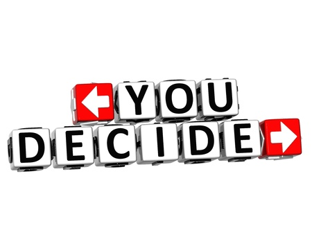 3D You Decide Button Click Here Block Text over white background