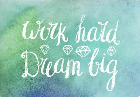 Vector motivating, inspirational quote. Work hard dream big. White textured hand drawn lettering design on watercolor background, diamonds