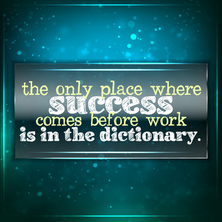 The only place where success comes before work is in the dictionary. Futuristic motivational background. Chalk text written on a piece of glass.