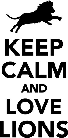 Keep calm and love lions