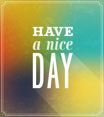 Have a nice day typographic design. Vector illustration.