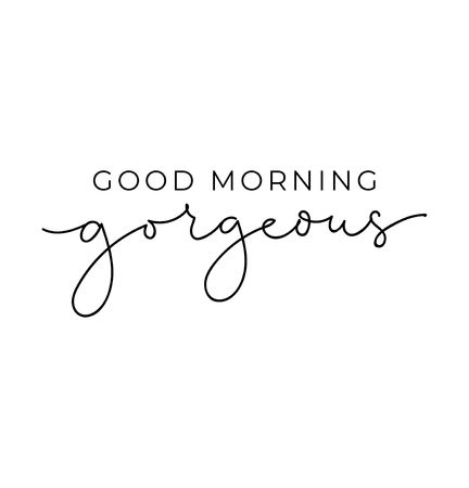 Illustration pour Good morning gorgeous poster or print design with lettering. Cute design for inspirational posters or greeting cards. Vector lettering card. - image libre de droit