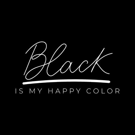 Black is my happy color inspirational print with lettering. Fashion print with white lettering on black background. Vector illustration