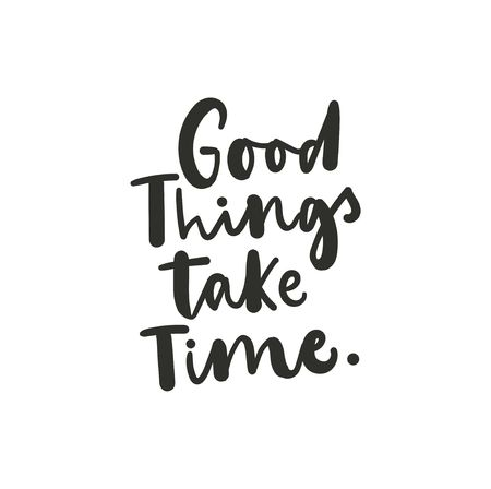 Illustration pour Good things take time inspirational lettering card. Trendy motivational print for greeting cards, posters, textile etc. Vector illustration - image libre de droit