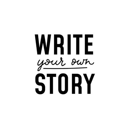 Write your own story inspirational lettering vector illustration. Mixed printed and handwritten text flat style. Motivation for life concept. Isolated on white