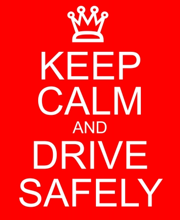 Keep Calm and Drive Safely with a crown written on a red sign making a great concept.