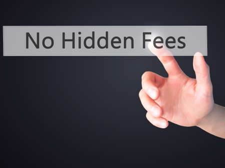 No Hidden Fees - Hand pressing a button on blurred background concept . Business, technology, internet concept. Stock Photo