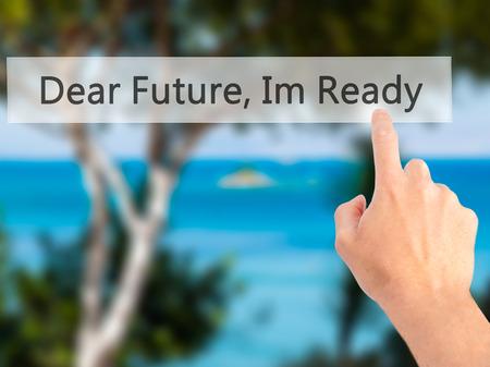 Photo pour Dear Future, Im Ready - Hand pressing a button on blurred background concept . Business, technology, internet concept. Stock Photo - image libre de droit
