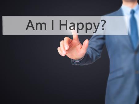 Am I Happy ? - Businessman press on digital screen. Business,  internet concept. Stock Photo