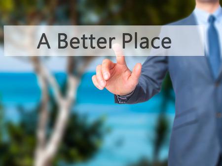 A Better Place - Businessman press on digital screen. Business,  internet concept. Stock Photo