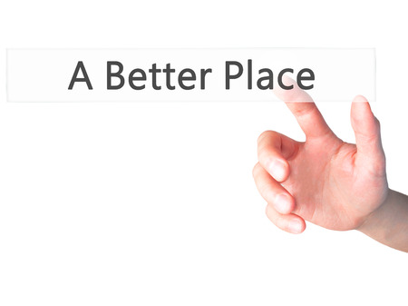 A Better Place - Hand pressing a button on blurred background concept . Business, technology, internet concept. Stock Photo