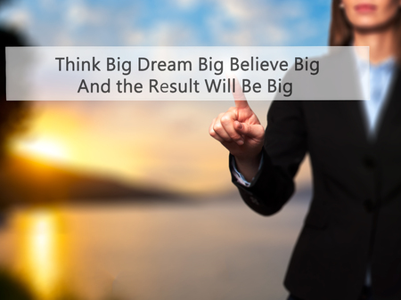 Photo for Think Big Dream Big Believe Big And the Result Will Be Big - Businesswoman hand pressing button on touch screen interface. Business, technology, internet concept. Stock Photo - Royalty Free Image