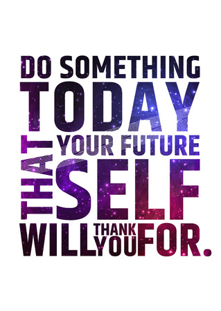 Do something today that your future self will thank you for. Motivational inspiring quote on colorful bright cosmic background.. Vector typographic concept
