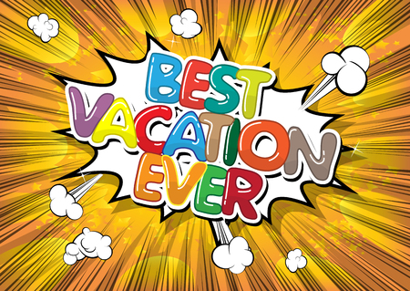 Best Vacation Ever - Comic book style word on comic book abstract background.