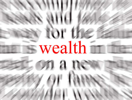 Blurred text with a focus on wealth