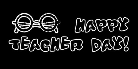 Happy teacher day banner. White chalk outline on blackboard style. Vector illustration with greeting text.