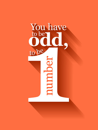 Minimalistic text lettering of an inspirational saying You have to be odd to be number one