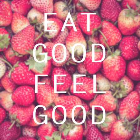 Good quote on strawberry background , Eat good feel good