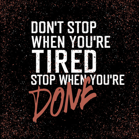 Photo for Motivational poster with lettering Don`t stop when you`re tired. Stop when you`re done.. On black grunge texture. - Royalty Free Image