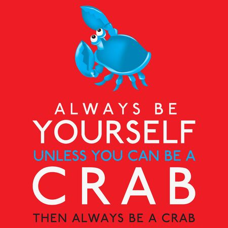 Illustration pour Always Be Yourself Unless You Can Be A Crab in vector format. - image libre de droit