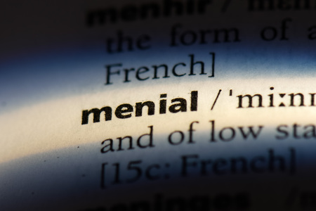 menial word in a dictionary. menial concept.