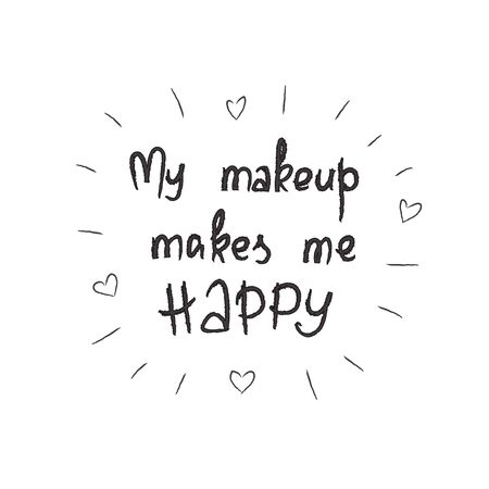 My makeup makes me happy handwritten motivational quote, motivational illustrations.