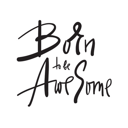 Illustration for Born to be Awesome - inspire and motivational quote. Hand drawn beautiful lettering. Print for inspirational poster, t-shirt, bag, cups, card, sticker, badge. Elegant calligraphy sign - Royalty Free Image