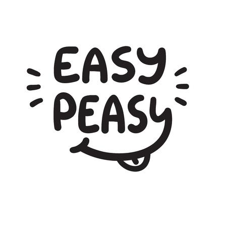 Ilustración de Easy Peasy - inspire and motivational quote.Hand drawn funny lettering. Print for inspirational poster, t-shirt, bag, cups, card, sticker, badge. Simple cute original vector - Imagen libre de derechos