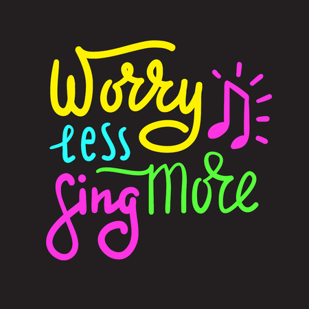 Illustration pour Worry less sing more - inspire and motivational quote. Hand drawn beautiful lettering. Print for inspirational poster, t-shirt, bag, cups, card, karaoke flyer, sticker, badge. Cute and funny vector - image libre de droit