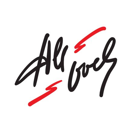 All over - simple inspire motivational quote. Hand drawn lettering. Youth slang, idiom. Print for inspirational poster, bag, bag, cups, card, flyer, sticker, badge. Cute funny vector writing