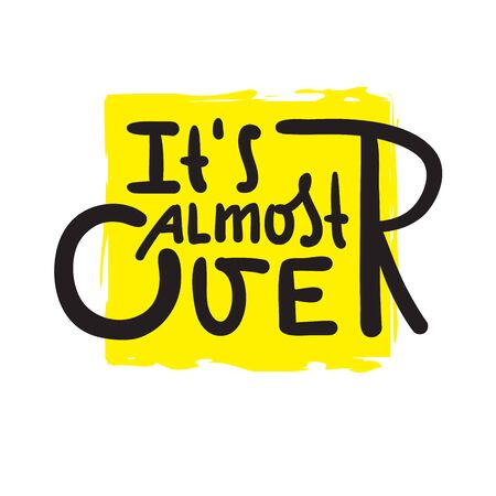 Vektor für It's almost over - inspire motivational quote. Hand drawn beautiful lettering. Print for inspirational poster, t-shirt, bag, cups, card, flyer, sticker, badge. Cute funny vector writing - Lizenzfreies Bild