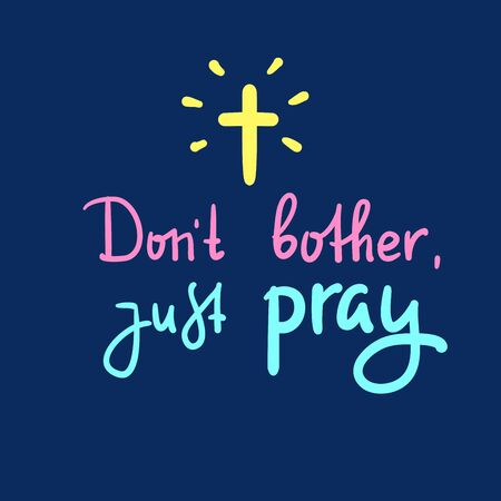 Illustration pour Don't bother just pray - inspire and motivational religious quote. Hand drawn beautiful lettering. Print for inspirational poster, t-shirt, bag, cups, card, flyer, sticker, badge. Cute funny vector - image libre de droit