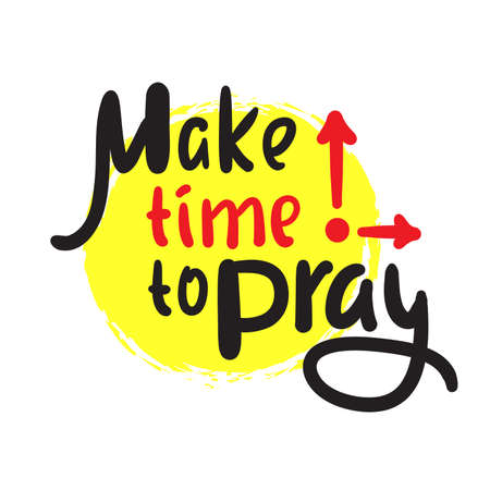 Illustration pour Make time to pray - inspire motivational religious quote. Hand drawn beautiful lettering. Print for inspirational poster, t-shirt, bag, cups, card, flyer, sticker, badge. Cute funny vector writing - image libre de droit