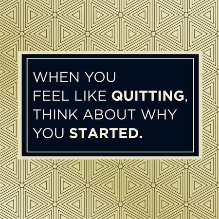Illustration pour Inspiration Motivational Quote, When you feel like quitting, think about why you started. Vector Illustration. - image libre de droit
