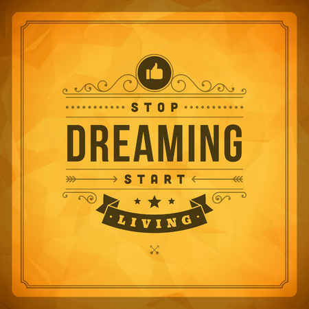 Illustration pour Quote typographic background  Stop dreaming start living  Vintage retro style design template  - image libre de droit