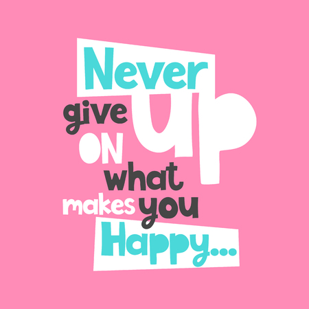 Vector poster with phrase. Typography card, image with lettering. Color quote, design for t-shirt and prints. Never give up on what makes you happy.