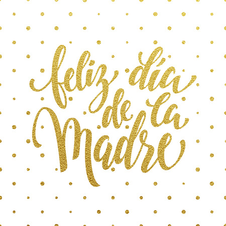Feliz dia de la Madre greeting card.  gold glitter calligraphy lettering title. White polka dot pattern background.