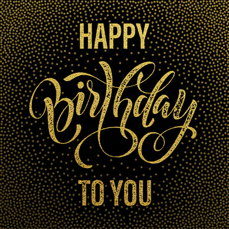 Ilustración de Happy Birthday to You gold glitter lettering for greeting card. Hand drawn grunge retro calligraphy. Golden polka dot pattern on black background. - Imagen libre de derechos