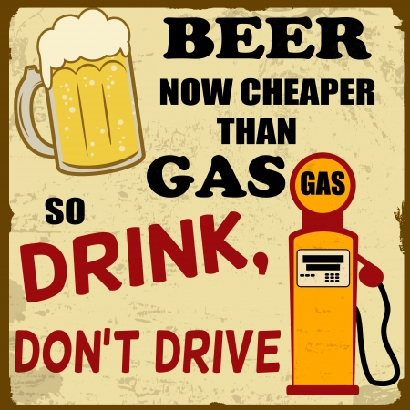 Beer now cheaper than gas, drink don t drive grunge poster,  illustration