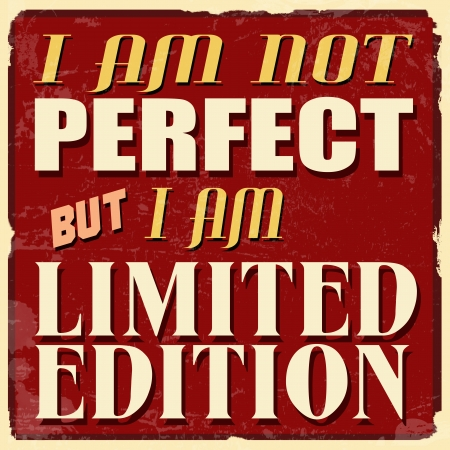 I am not perfect but I am limited edition, vintage grunge poster, vector illustrator