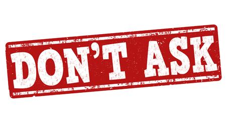 Don't ask grunge rubber stamp on white background, vector illustration