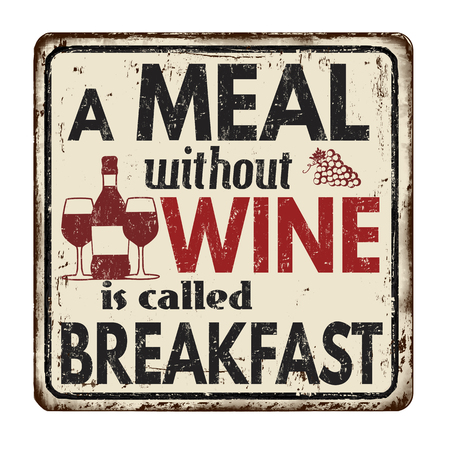 Ilustración de A meal without wine is called breakfast vintage rusty metal sign on a white background, vector illustration - Imagen libre de derechos
