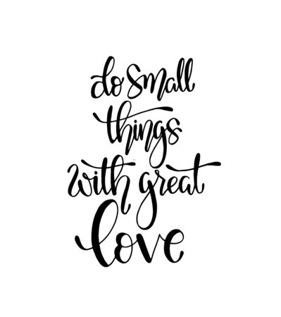 Illustration pour Do small things with great love, hand drawn typography poster. T shirt hand lettered calligraphic design. Inspirational vector typography - image libre de droit