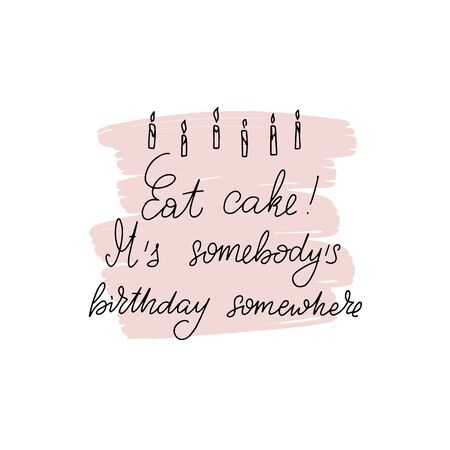 Illustration pour Inspirational handwritten brush lettering Eat cake. It is somebody birthday somewhere. Vector calligraphy on white background. Typography for banners, badges, postcard, t-shirt, prints, posters.  - image libre de droit