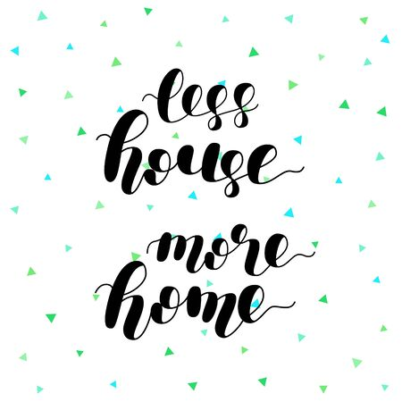 Less house more home  Brush hand lettering vector