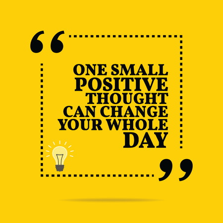 Inspirational motivational quote. One small positive thought can change your whole day. Simple trendy design.
