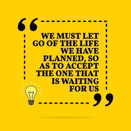 Illustration pour Inspirational motivational quote. We must let go of the life we have planned, so as to accept the one that is waiting for us. Vector simple design. Black text over yellow background - image libre de droit