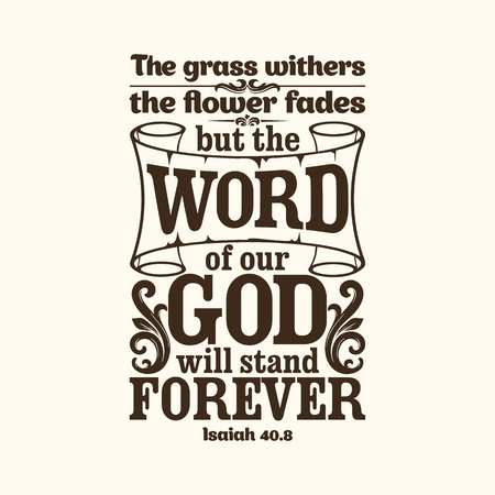 Illustration pour Bible typographic. The grass withers, the flower fades, but the word of our God will stand forever. - image libre de droit