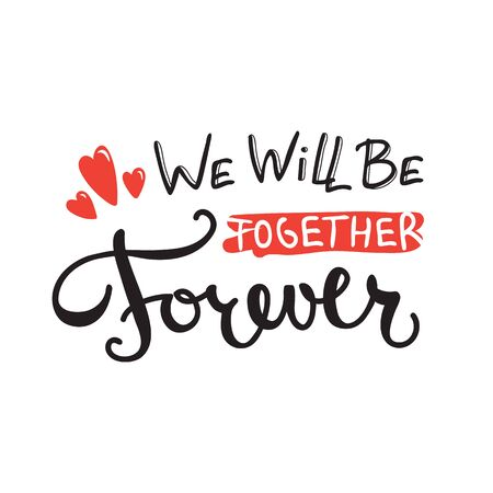 Vector We will be together forever quote design. Hand ...